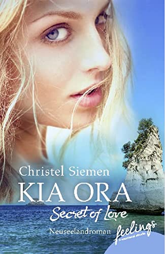 Kia Ora – Secret of Love: Roman (Neuseeland-Saga, Band 3) von Feelings