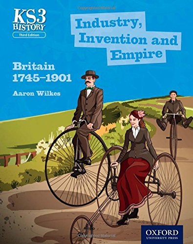 Key Stage 3 History by Aaron Wilkes: Industry, Invention and Empire: Britain 1745-1901 Student Book von Oxford University Press