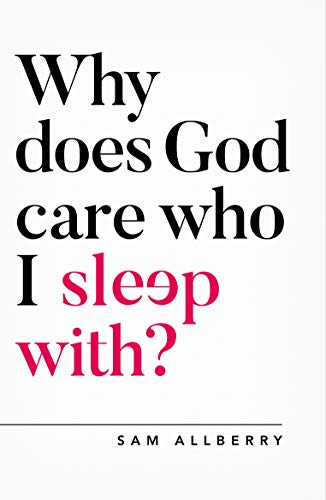 Why does God care who I sleep with? (Oxford Apologetics) von The Good Book Company