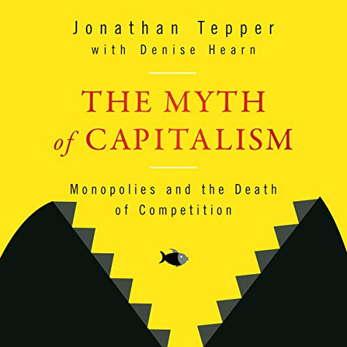 The Myth of Capitalism: Monopolies and the Death of Competition von Gildan Media