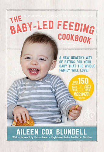 The Baby-Led Feeding Cookbook: A new healthy way of eating for your baby that the whole family will love! von Gill