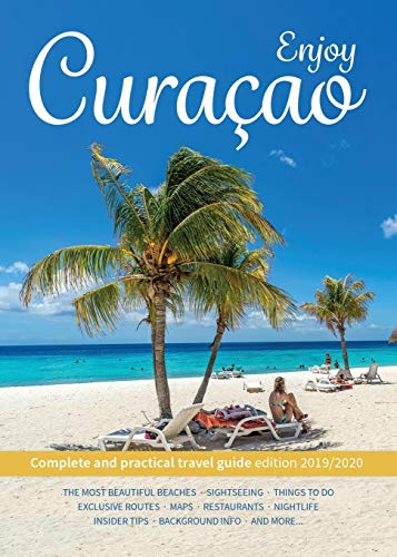 Enjoy Curacao: Complete and practical travel guide edition 2019/2020 von Good Time Concepts