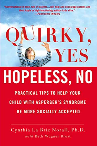 Quirky, Yes---Hopeless, No: Practical Tips to Help Your Child with Asperger's Syndrome Be More Socially Accepted von St. Martins Press-3PL