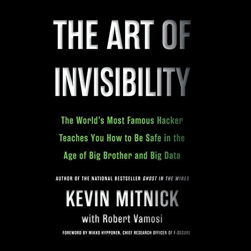 The Art of Invisibility: The World's Most Famous Hacker Teaches You How to Be Safe in the Age of Big Brother and Big Data von Hachette Audio