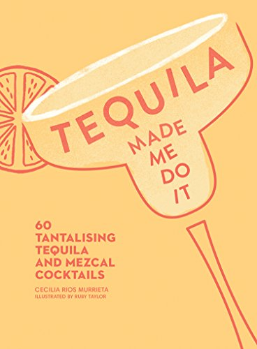 Tequila Made Me Do It: 60 Tantalizing Tequila and Mezcal Cocktails von HarperCollins Publishers