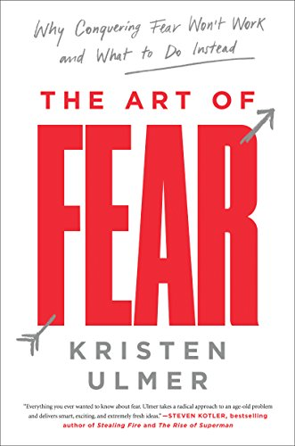 The Art of Fear: Why Conquering Fear Won't Work and What to Do Instead von Harper Wave