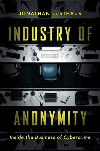 Industry of Anonymity: Inside the Business of Cybercrime von Harvard University Press