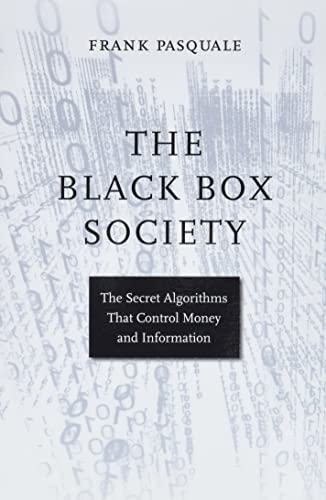 The Black Box Society: The Secret Algorithms That Control Money and information von Harvard University Press