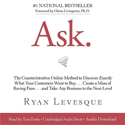 Ask: The Counterintuitive Online Method to Discover Exactly What Your Customers Want to Buy...Create a Mass of Raving Fans...and Take Any Business to the Next Level von Hay House