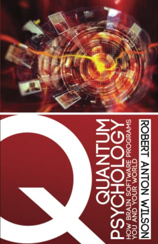 Quantum Psychology: How Brain Software Programs You and Your World von Hilaritas Press, LLC.