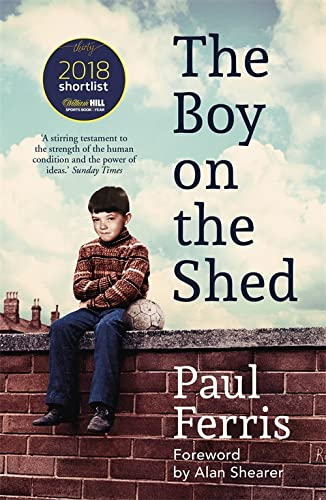 The Boy on the Shed:A remarkable sporting memoir with a foreword by Alan Shearer: Shortlisted for the William Hill Sports Book of the Year Award von Hodder Paperbacks