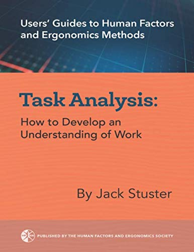 Task Analysis: How to Develop an Understanding of Work (Users' Guide to Human Factors and Ergonomics, Band 1) von Human Factors and Ergonomics
