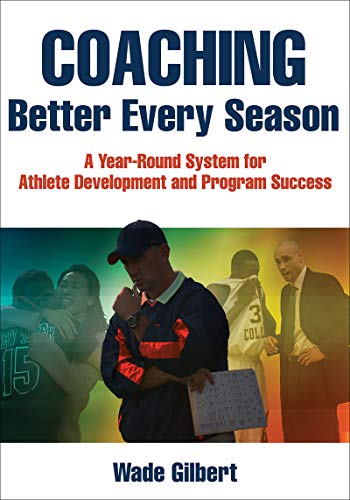 Coaching Better Every Season: A Year-Round System for Athlete Development and Program Success von Human Kinetics Publishers