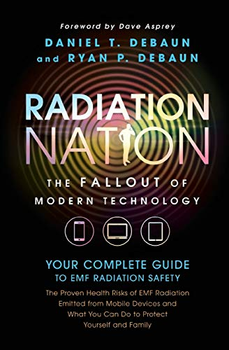 Radiation Nation: Fallout of Modern Technology - Your Complete Guide to EMF Protection & Safety: The Proven Health Risks of Electromagnetic Radiation (EMF) & What to Do Protect Yourself & Family von Icaro Publishing