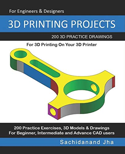 3D PRINTING PROJECTS: 200 3D Practice Drawings For 3D Printing On Your 3D Printer von Independently published