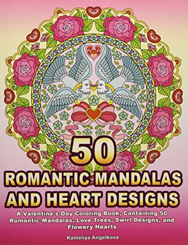 50 Romantic Mandalas and Heart Designs: A Valentine's Day Coloring Book, Containing 50 Romantic  Mandalas, Love Trees, Swirl Designs, and Flowery Hearts von Independently published