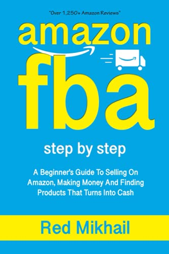AMAZON FBA: A Beginners Guide To Selling On Amazon, Making Money And Finding Products That Turns Into Cash von Independently published