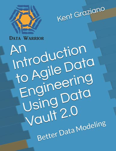 An Introduction to Agile Data Engineering Using Data Vault 2.0: Better Data Modeling von Independently published