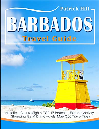 BARBADOS Travel Guide: Historical Cultural Sights, TOP 15 Beaches, Extreme Activity, Shopping, Eat & Drink, Hotels, Map (100 Travel Tips) von Independently published