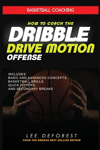Basketball Coaching: How to Coach the Dribble Drive Motion Offense: Includes Basic and Advanced Concepts, Basketball Drills, Quick Hitters, and Secondary Breaks von Independently published