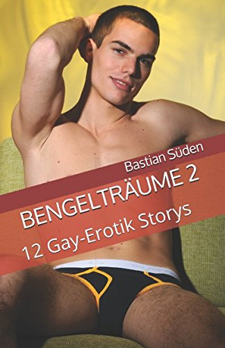 Bengelträume 2: 12 Gay-Erotik Storys von Independently published
