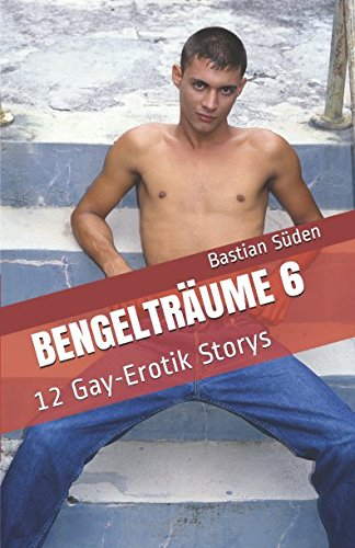 Bengelträume 6: 12 Gay-Erotik Storys von Independently published