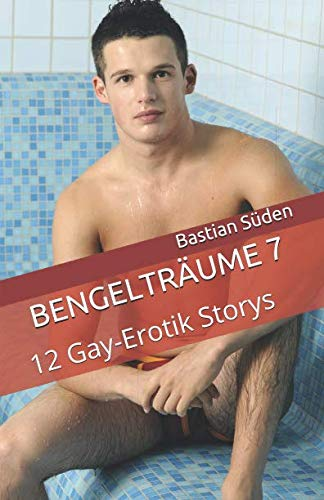 Bengelträume 7: 12 Gay-Erotik Storys von Independently published