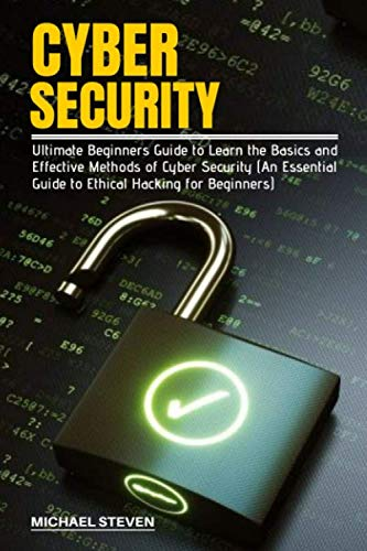 CYBER SECURITY: Ultimate Beginners Guide to Learn the Basics and Effective Methods of Cyber Security (An Essential Guide to Ethical Hacking for Beginners) von Independently published