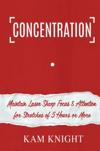 Concentration: Maintain Laser Sharp Focus and Attention for Stretches of 5 Hours or More von Independently published