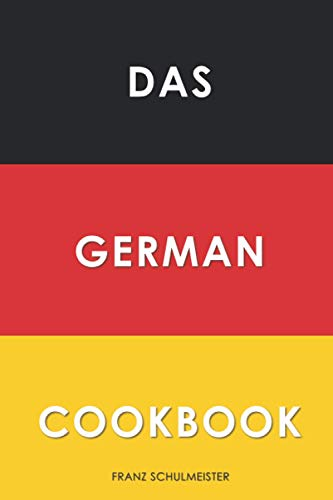 Das German Cookbook: Schnitzel, Bratwurst, Strudel and other German Classics von Independently published