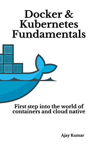 Docker & Kubernetes Fundamentals: First step into the world of containers and cloud native von Independently published