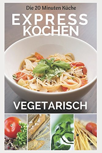 Expresskochen Vegetarisch (20 Minuten Küche, Band 3) von Independently published