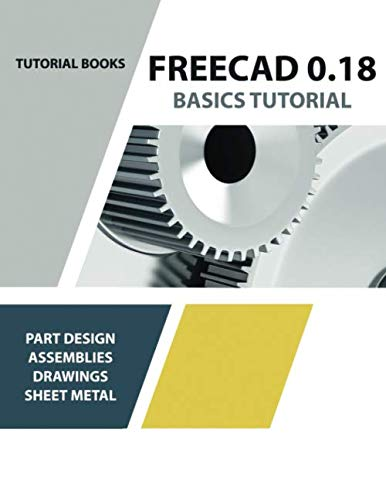 FreeCAD 0.18 Basics Tutorial: For Windows von Independently published