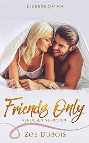 Friends Only - verlieben verboten von Independently published