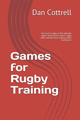 Games for rugby training: Using touch rugby as the ultimate game-sense tool to teach rugby skills and decision making while having fun von Independently published