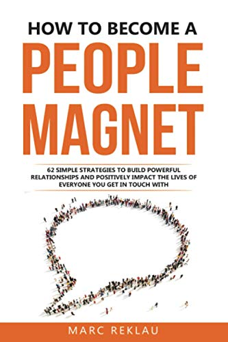 How to Become a People Magnet: 62 Simple Strategies to Build Powerful Relationships and Positively Impact the Lives of Everyone You Get in Touch with (Change your habits, change your life, Band 5) von Independently published
