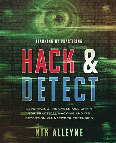 Learning By Practicing - Hack & Detect: Leveraging the Cyber Kill Chain for Practical Hacking and its Detection via Network Forensics von Independently published