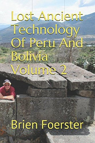 Lost Ancient Technology Of Peru And Bolivia Volume 2 von Independently published