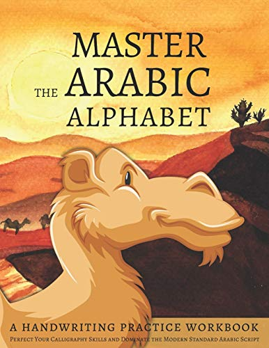 Master the Arabic Alphabet, A Handwriting Practice Workbook: Perfect Your Calligraphy Skills and Dominate the Modern Standard Arabic Script von Independently published