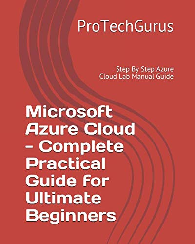 Microsoft Azure Cloud - Complete Practical Guide for Ultimate Beginners: Step By Step Azure Cloud Lab Manual Guide von Independently published
