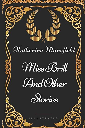 Miss Brill and Other Stories: By Katherine Mansfield - Illustrated von Independently published