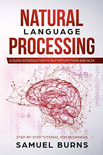 Natural Language Processing: A Quick Introduction to NLP with Python and NLTK (Step-by-Step Tutorial for Beginners, Band 1) von Independently published