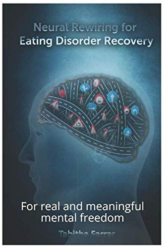 Neural Rewiring for Eating Disorder Recovery: For real and meaningful mental freedom von Independently published