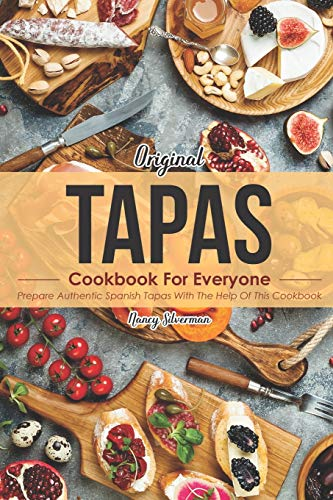 Original Tapas Cookbook for Everyone: Prepare Authentic Spanish Tapas with The Help of This Cookbook von Independently published