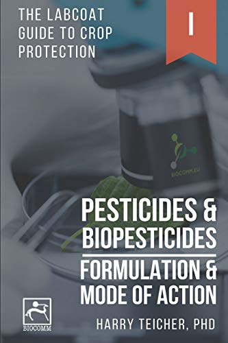 PESTICIDES & BIOPESTICIDES: FORMULATION & MODE OF ACTION (THE LABCOAT GUIDE TO CROP PROTECTION, Band 1) von Independently published
