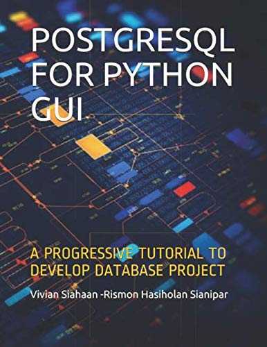 POSTGRESQL FOR PYTHON GUI: A PROGRESSIVE TUTORIAL TO DEVELOP DATABASE PROJECT von Independently published