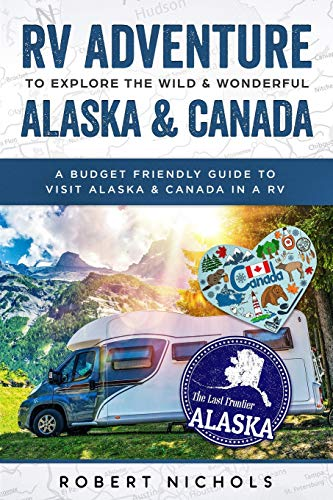 RV Adventure To Explore the Wild & Wonderful Alaska & Canada: A Budget Friendly Guide to Visit Alaska & Canada in a RV von Independently published