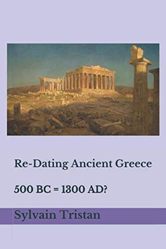 Re-Dating Ancient Greece: 500 BC = 1300 AD? von Independently published