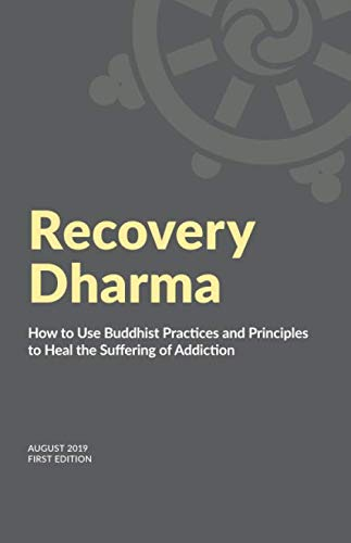 Recovery Dharma: How to Use Buddhist Practices and Principles to Heal the Suffering of Addiction von Independently published