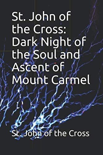 St. John of the Cross: Dark Night of the Soul and Ascent of Mount Carmel von Independently published
